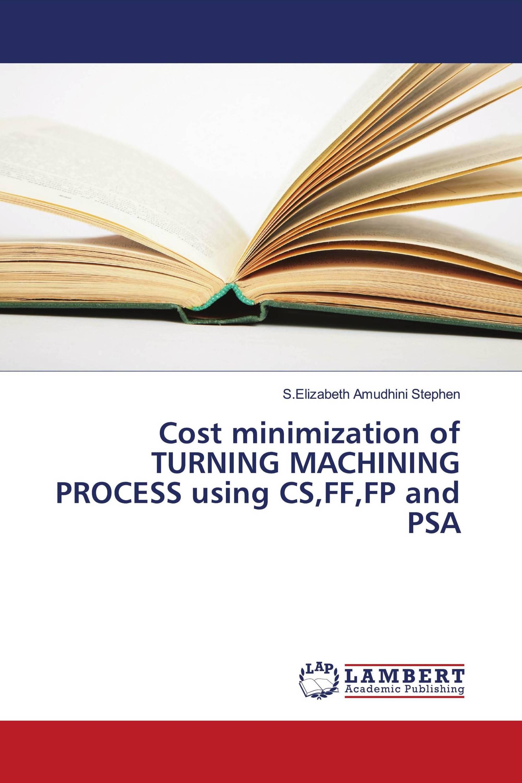 Cost minimization of TURNING MACHINING PROCESS using CS,FF,FP and PSA