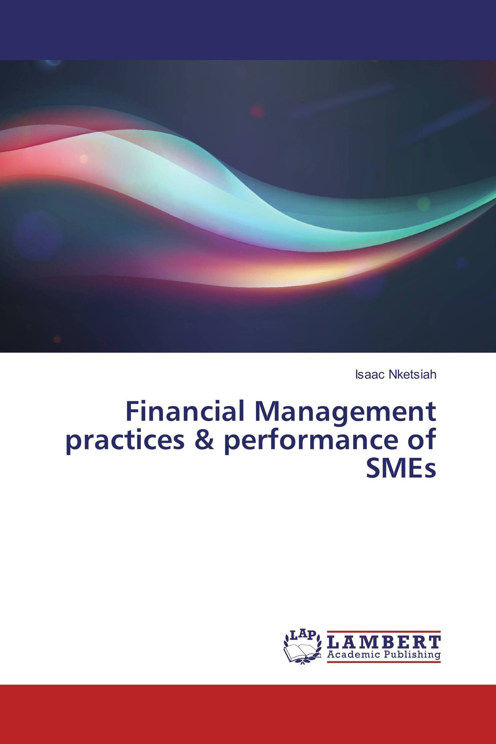financial management practices thesis International journal of business, humanities and technology vol3 no5 may 2013 75 the impact of inventory management practices on financial performance of sugar.