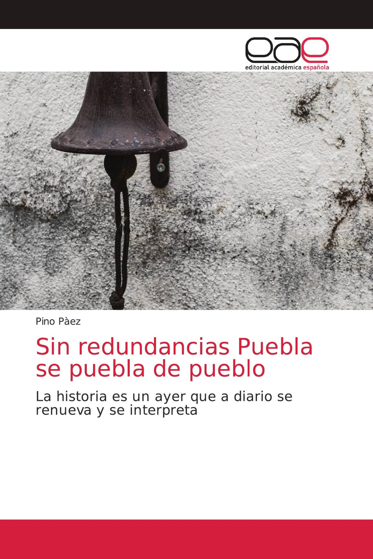 Sin redundancias Puebla se puebla de pueblo