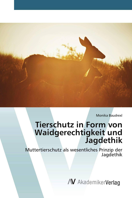 Tierschutz in Form von Waidgerechtigkeit und Jagdethik
