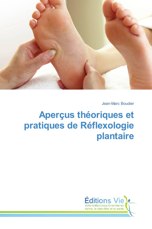 Aperçus théoriques et pratiques de Réflexologie plantaire