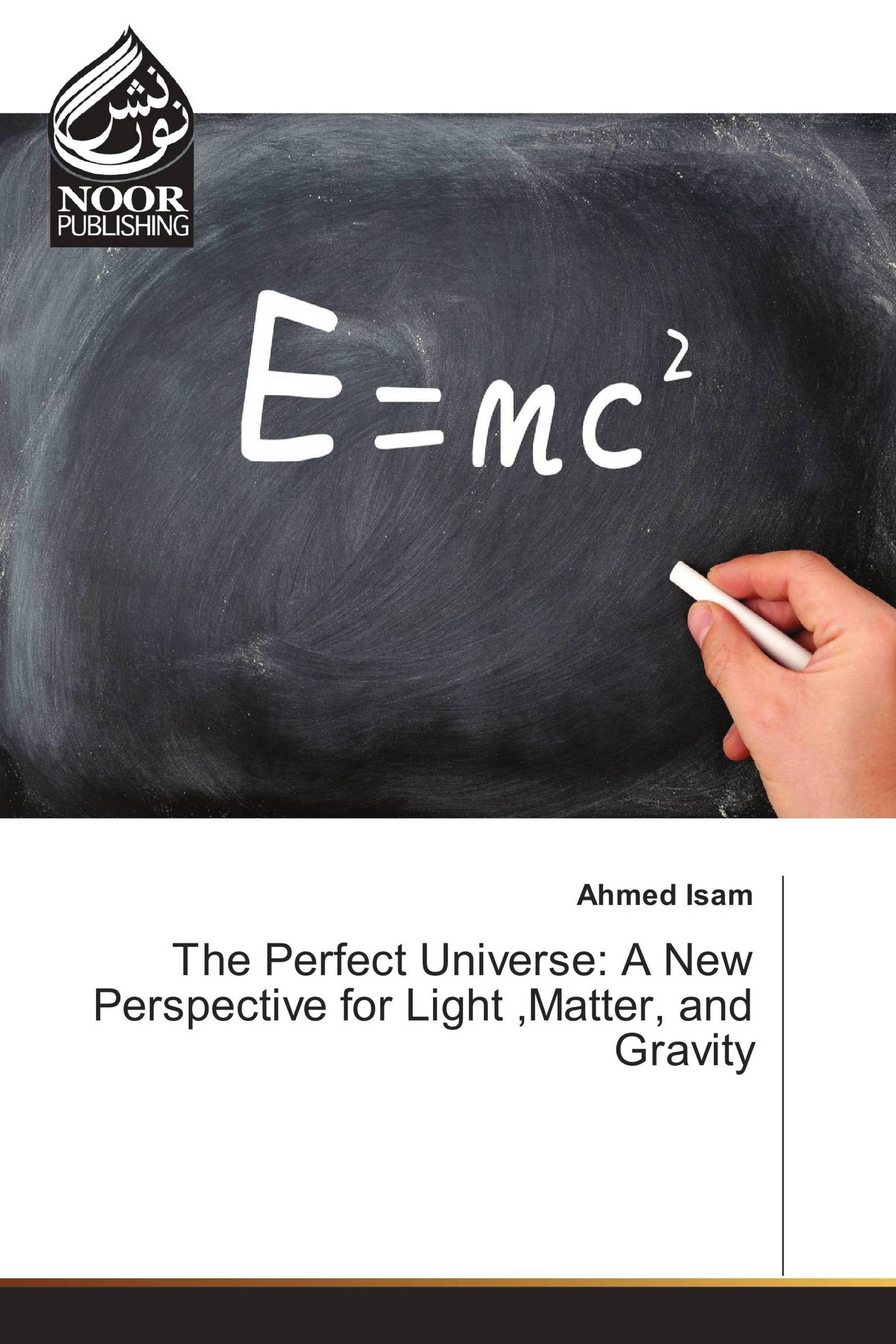 The Perfect Universe: A New Perspective for Light ,Matter, and Gravity