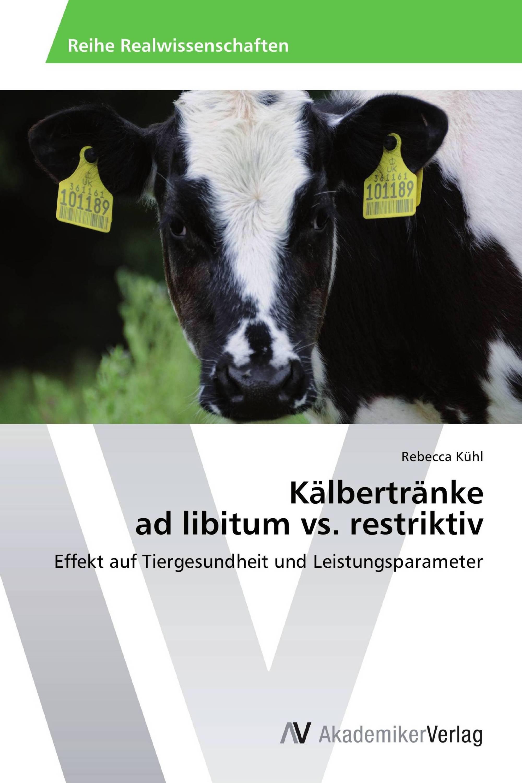 Kälbertränke ad libitum vs. restriktiv / 978-3-639-45803-9 ...