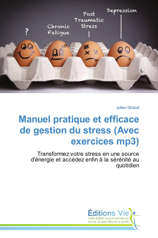 Manuel pratique et efficace de gestion du stress (Avec exercices mp3)