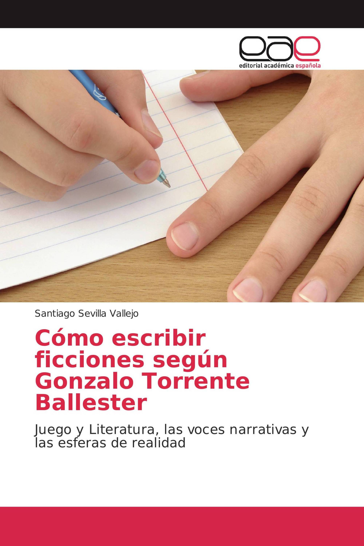 Cómo escribir ficciones según Gonzalo Torrente Ballester