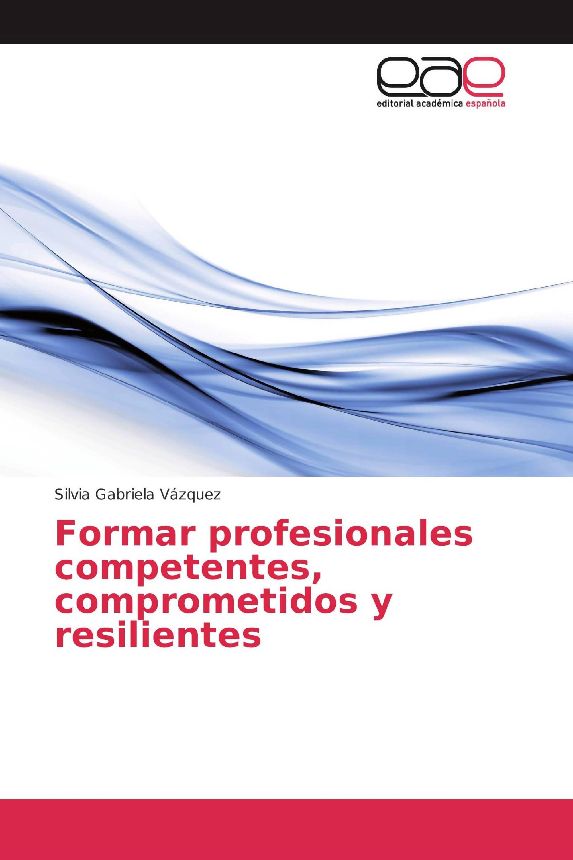 Formar profesionales competentes, comprometidos y resilientes