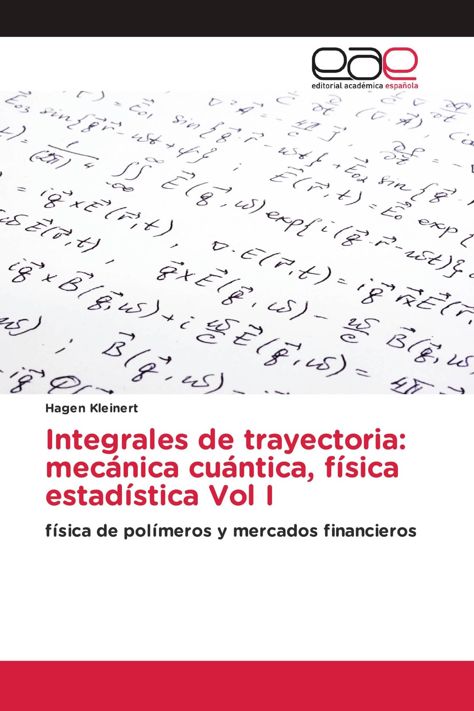 Integrales de trayectoria: mecánica cuántica, física estadística Vol I