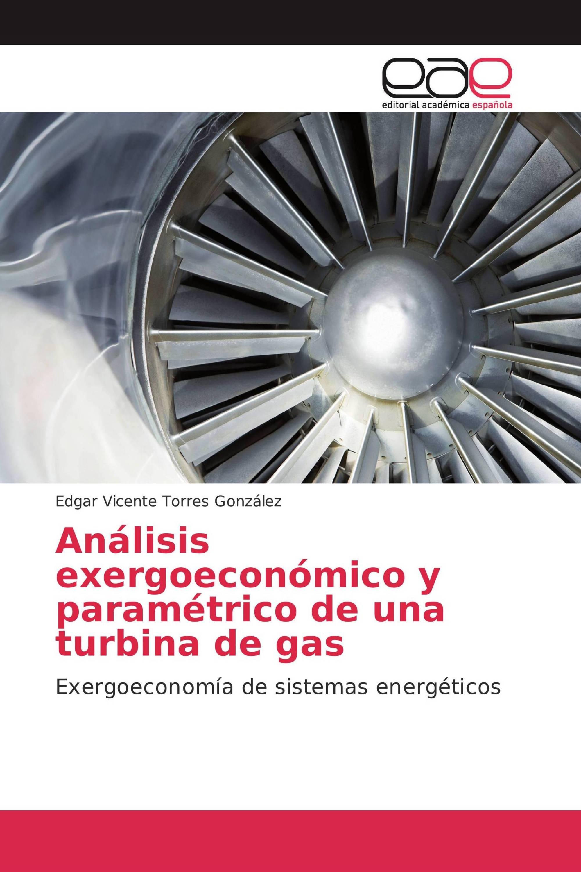 Análisis exergoeconómico y paramétrico de una turbina de gas