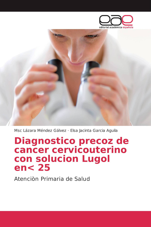 Diagnostico precoz de cancer cervicouterino con solucion Lugol en< 25