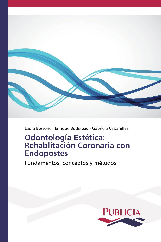 Odontología Estética: Rehablitación Coronaria con Endopostes