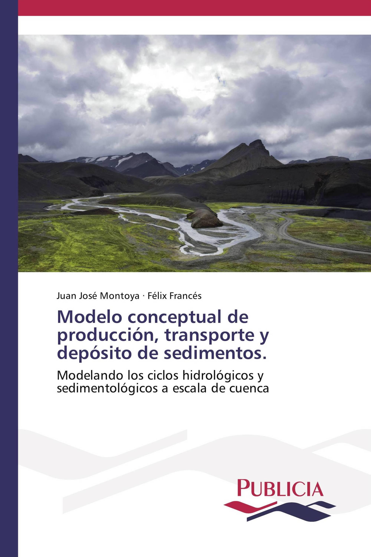 Modelo conceptual de producción, transporte y depósito de sedimentos.