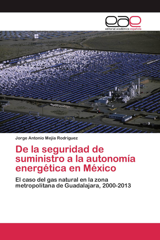 De la seguridad de suministro a la autonomía energética en México