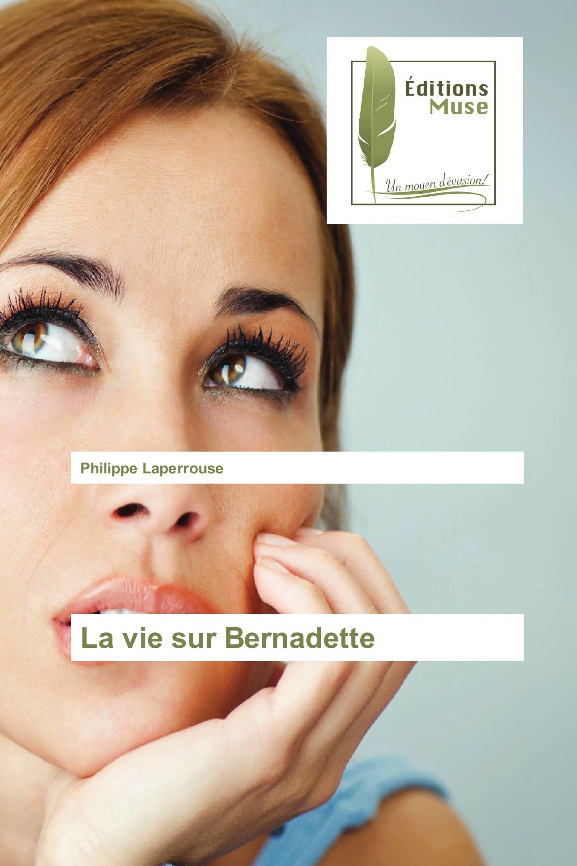 La vie sur Bernadette