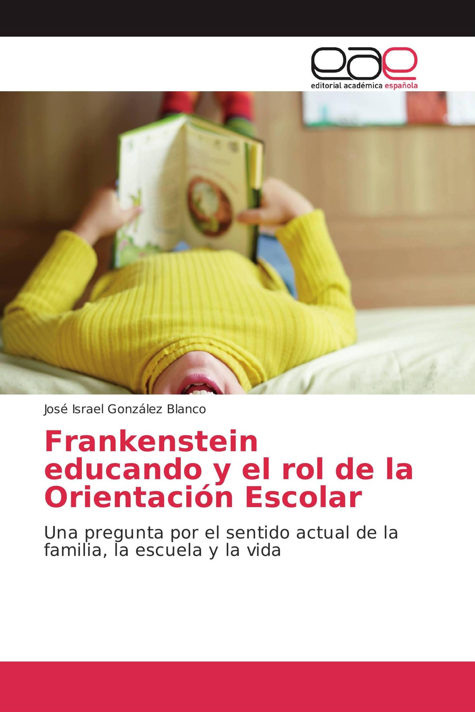 Frankenstein educando y el rol de la Orientación Escolar