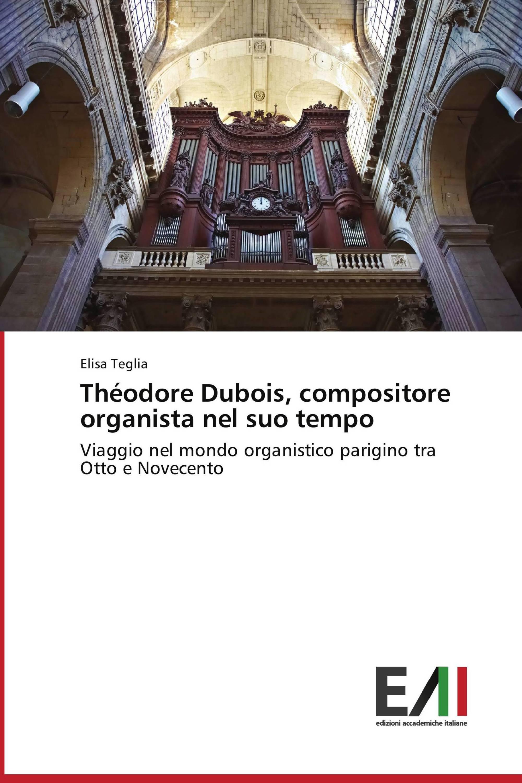 Théodore Dubois, compositore organista nel suo tempo