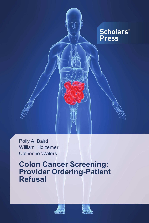 Colon Cancer Screening: Provider Ordering-Patient Refusal / 978-3 ...