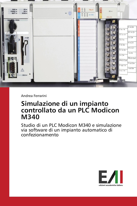Simulazione di un impianto controllato da un PLC Modicon M340 / 978-3-639-77207-4 ...