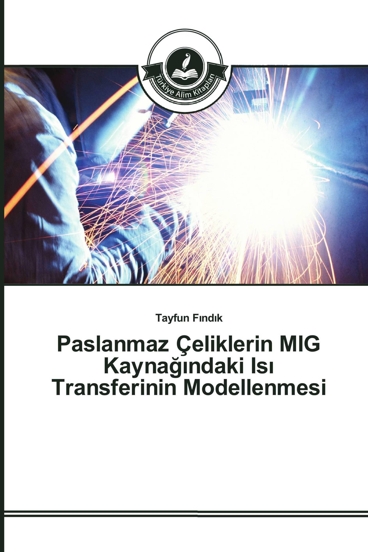 Paslanmaz Çeliklerin MIG Kaynağındaki Isı Transferinin Modellenmesi