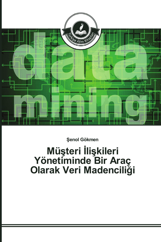 Müşteri İlişkileri Yönetiminde Bir Araç Olarak Veri Madenciliği