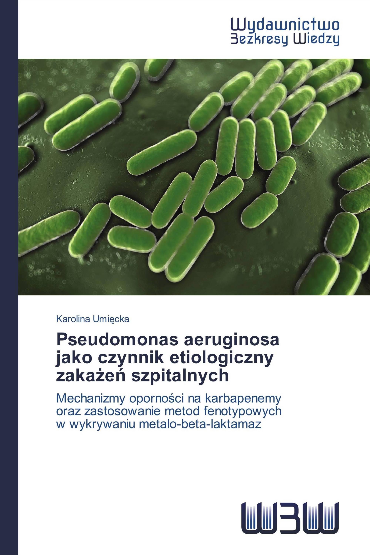 Pseudomonas aeruginosa   jako czynnik etiologiczny zakażeń szpitalnych