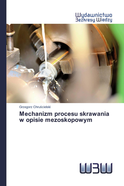 Mechanizm procesu skrawania w opisie mezoskopowym