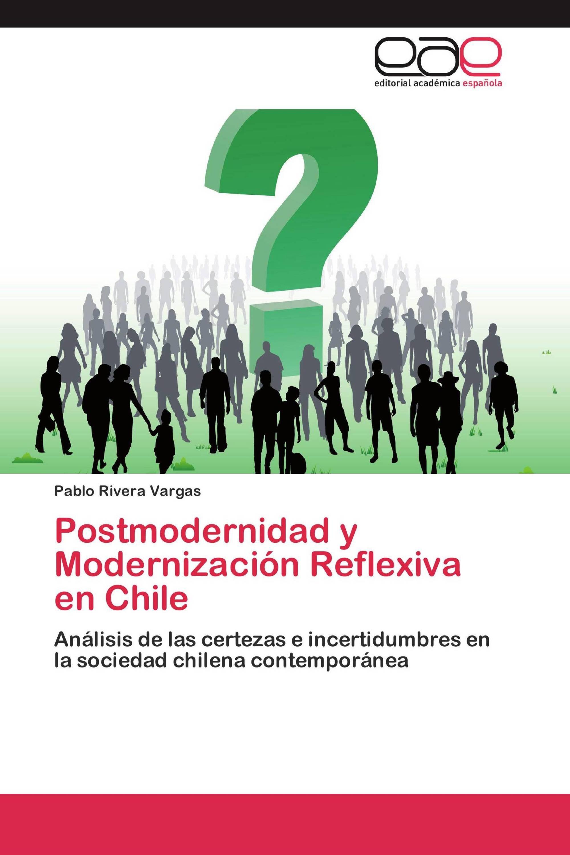 Postmodernidad y Modernización Reflexiva en Chile