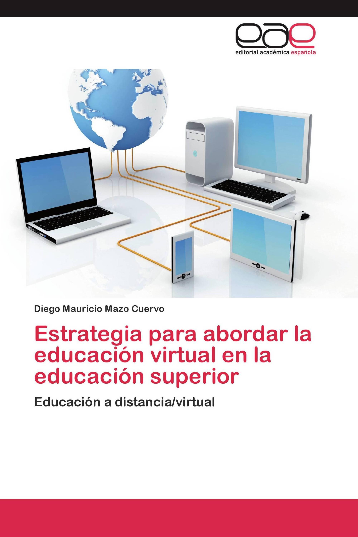 Estrategia para abordar la educación virtual en la educación superior