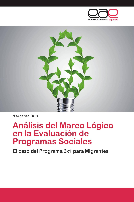 Análisis del Marco Lógico en la Evaluación de Programas Sociales ...