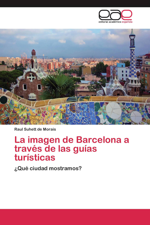 La imagen de Barcelona a través de las guías turísticas