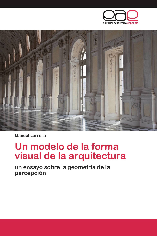 Un modelo de la forma visual de la arquitectura