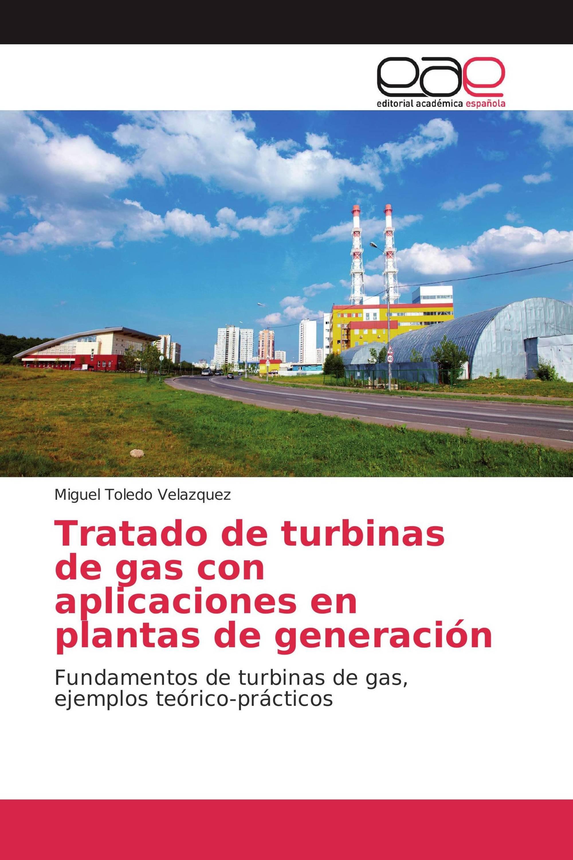 Tratado de turbinas de gas con aplicaciones en plantas de generación