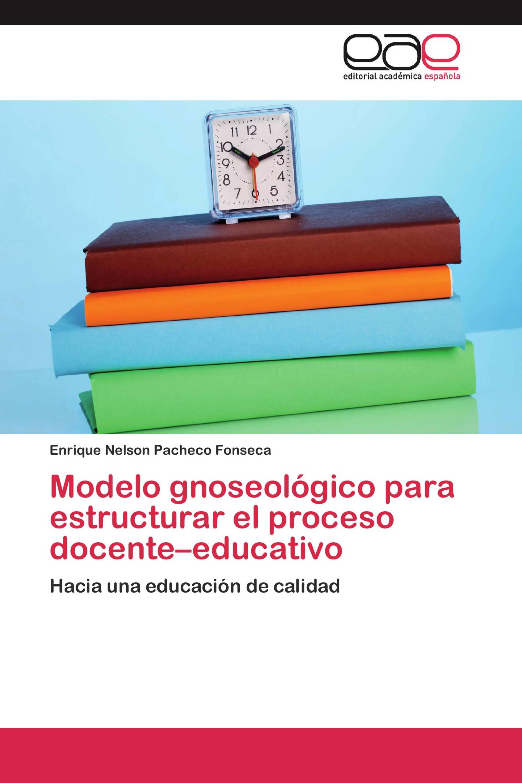 Modelo gnoseológico para estructurar el proceso docente–educativo
