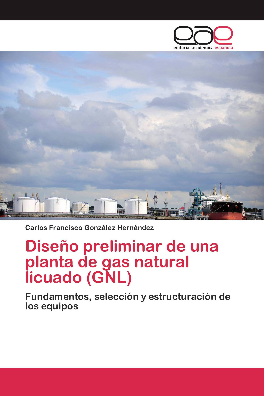Diseño preliminar de una planta de gas natural licuado (GNL)