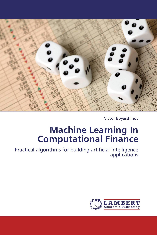 Machine Learning In Computational Finance