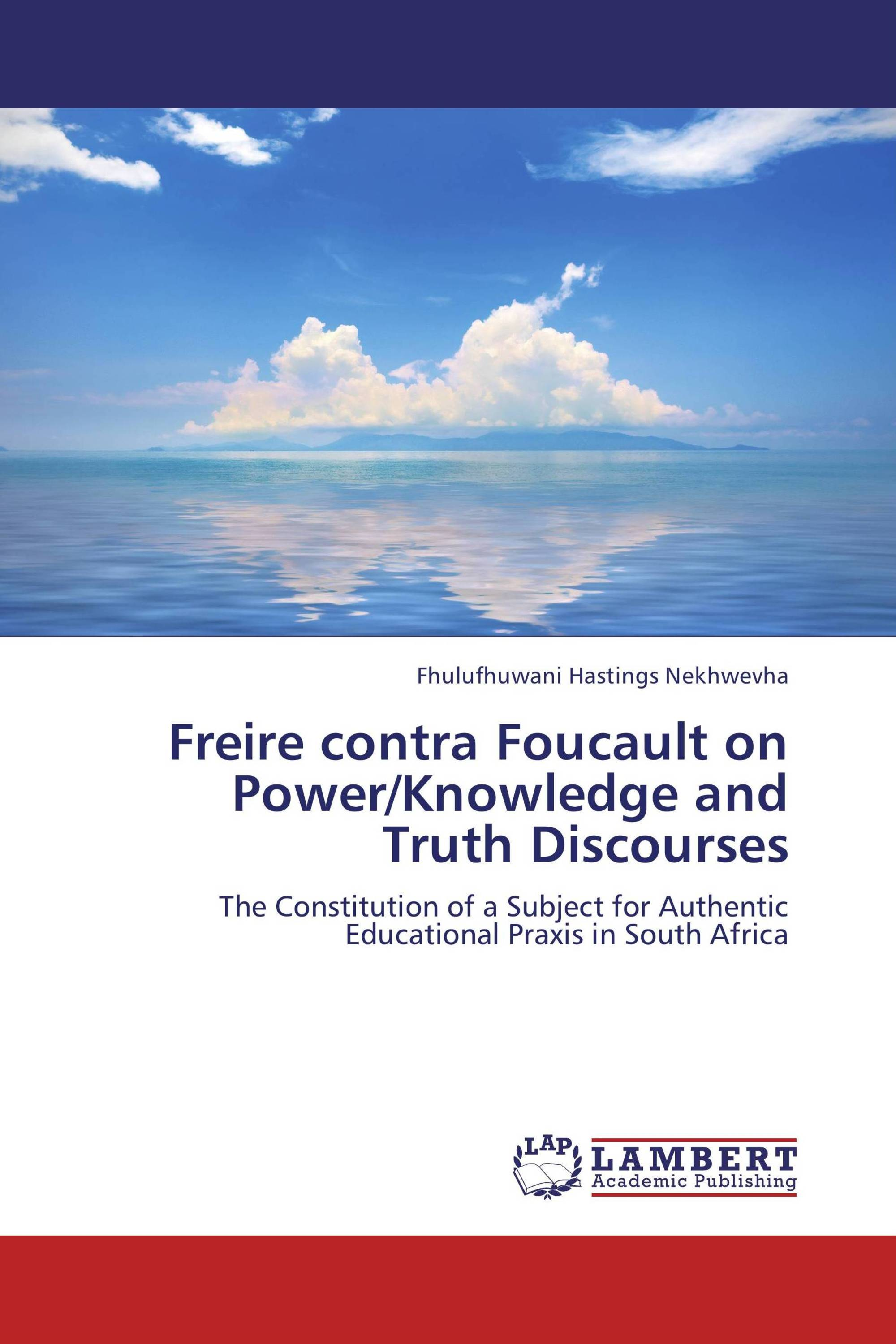 Freire contra Foucault on Power/Knowledge and Truth Discourses