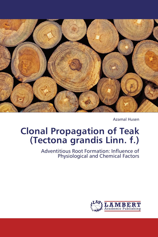 Clonal Propagation of Teak (Tectona grandis Linn. f.)