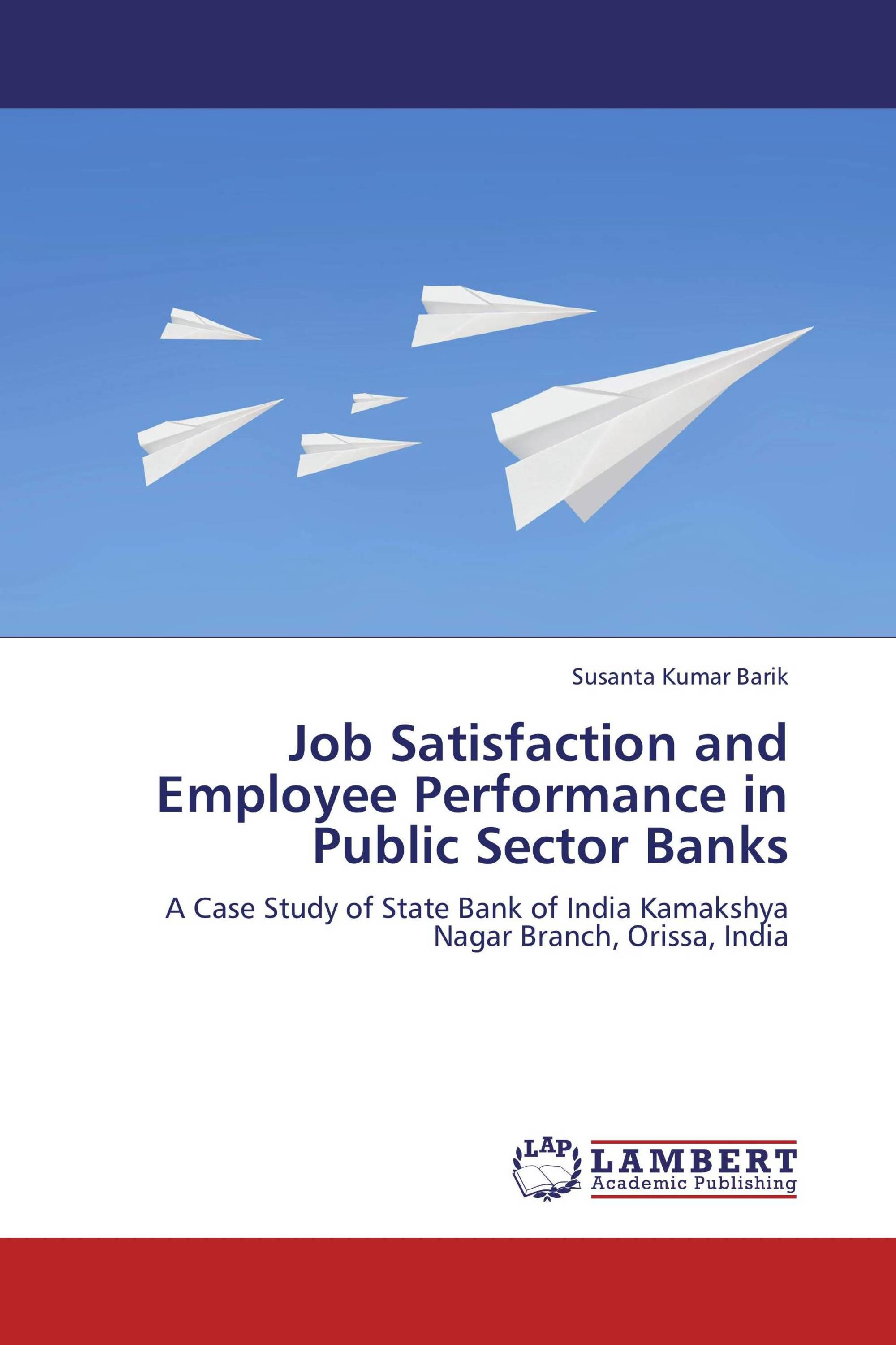job satisfaction in banking sector Impact of work life balance on employee job satisfaction in private sector commercial banks of sri  the banking sector where longer working hours is a particular.