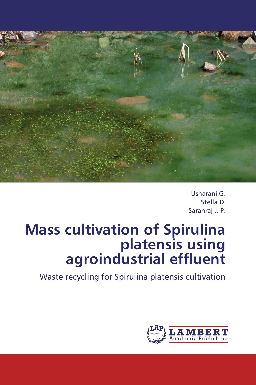 Mass cultivation of Spirulina platensis using agroindustrial effluent