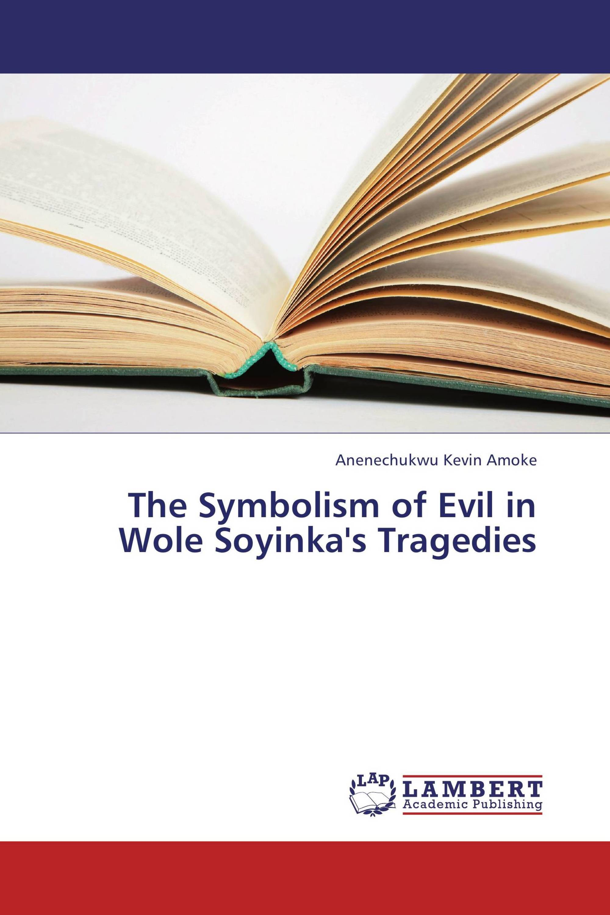 The Symbolism Of Evil In Wole Soyinkas Tragedies 978 3 659 29651