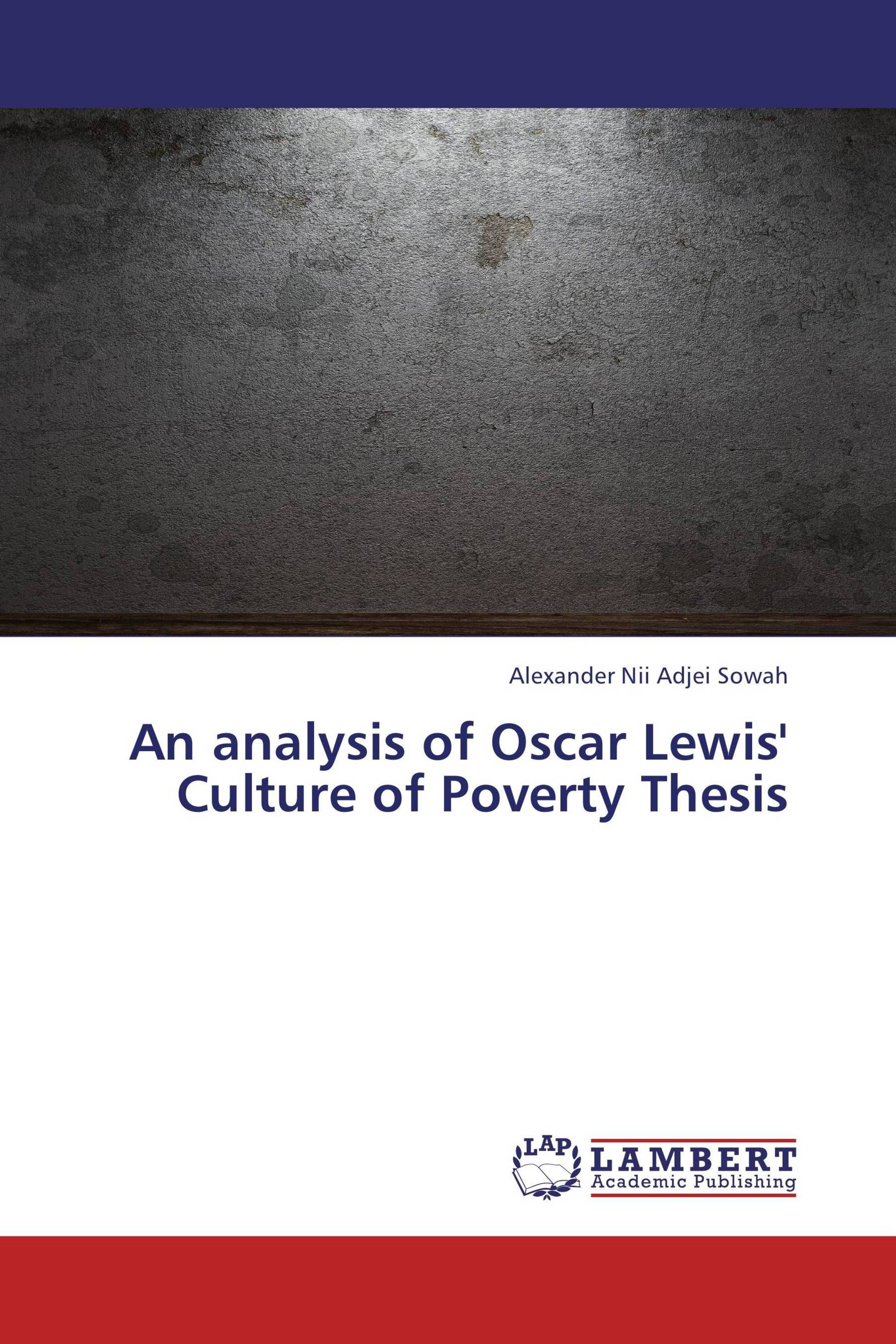 an analysis of oscar lewis culture of poverty thesis 978 3 659 an analysis of oscar lewis culture of poverty thesis