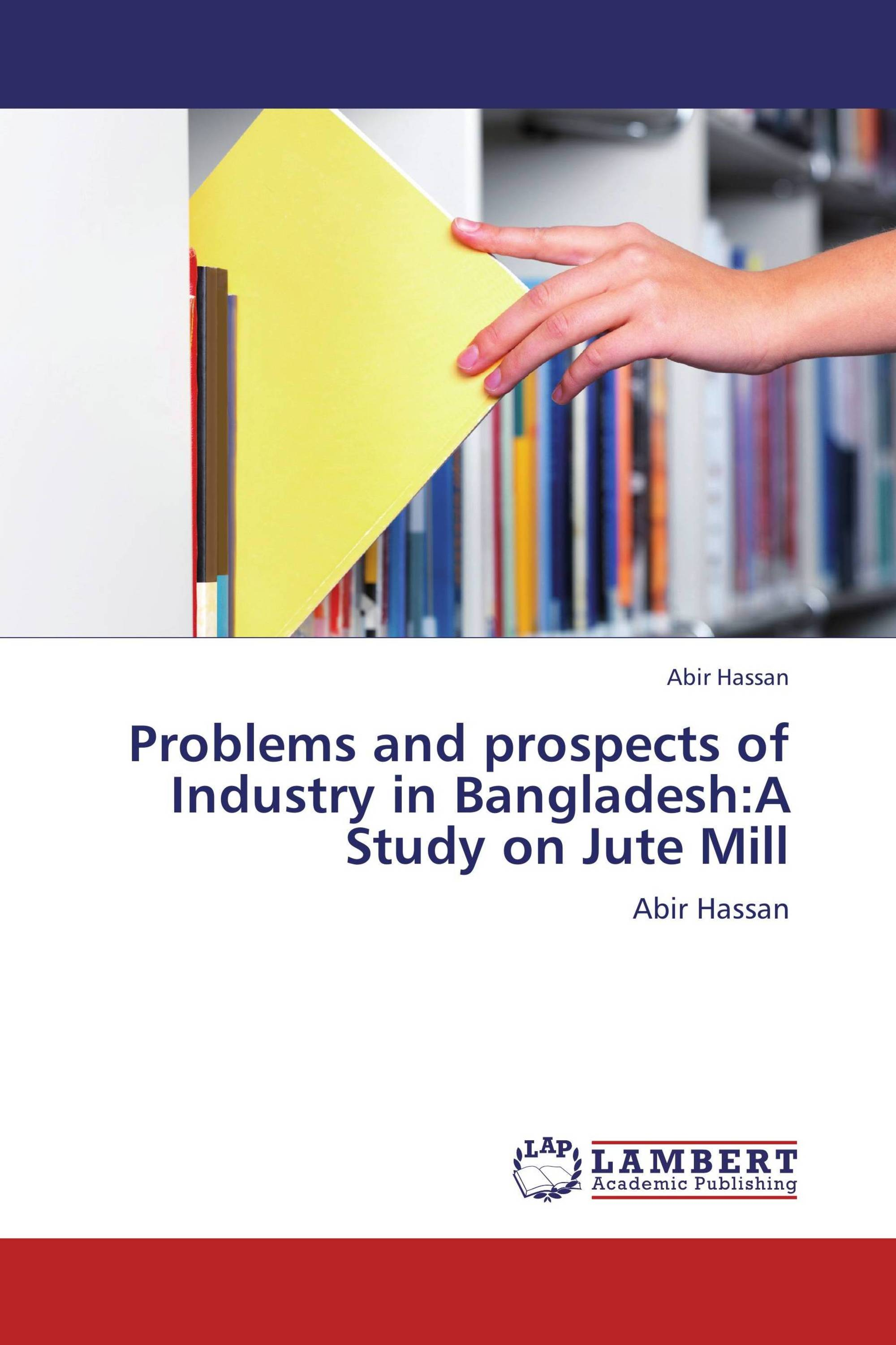 Problems And Prospects Of Industry In Bangladesh A Study On Jute