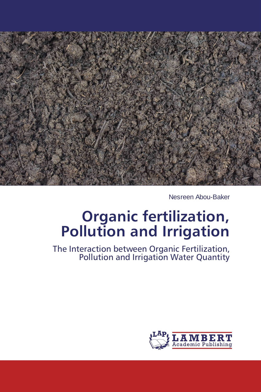 Organic fertilization, Pollution and Irrigation