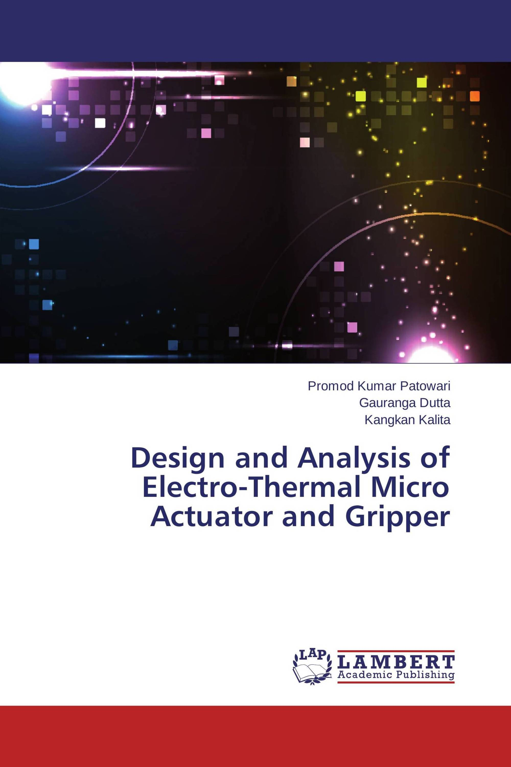 Design and Analysis of Electro-Thermal Micro Actuator and Gripper