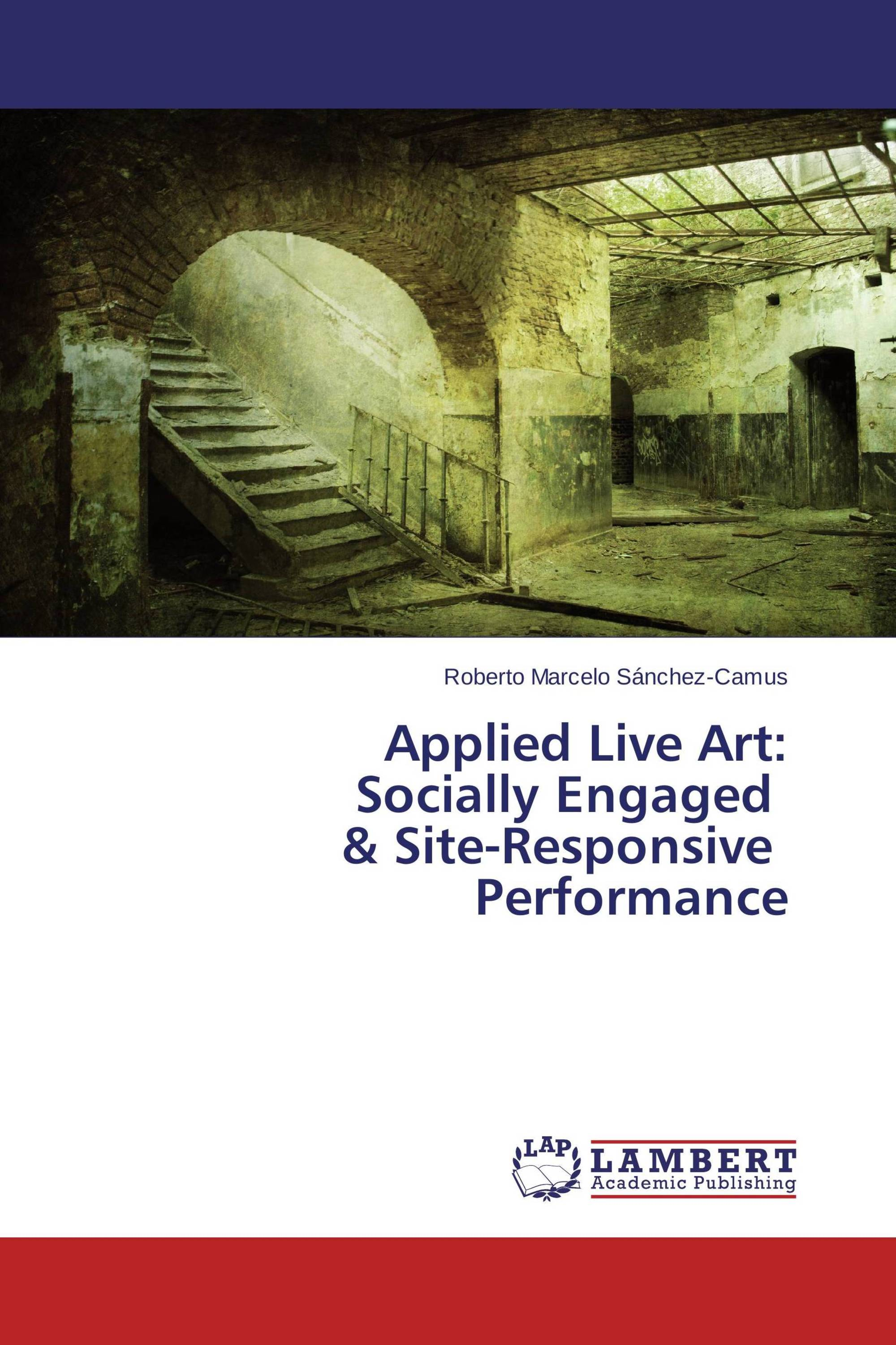 Applied Live Art:  Socially Engaged   & Site-Responsive   Performance