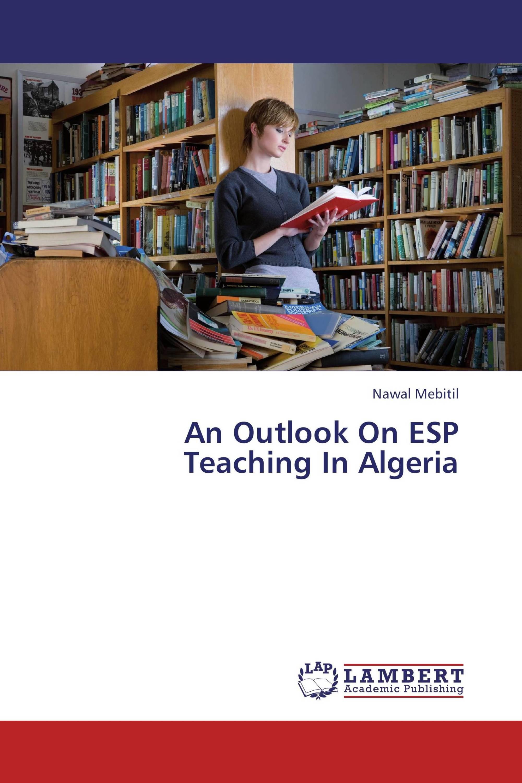 An Outlook On ESP Teaching In Algeria / 978-3-659-45981-8 ...