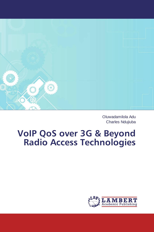 VoIP QoS over 3G & Beyond Radio Access Technologies