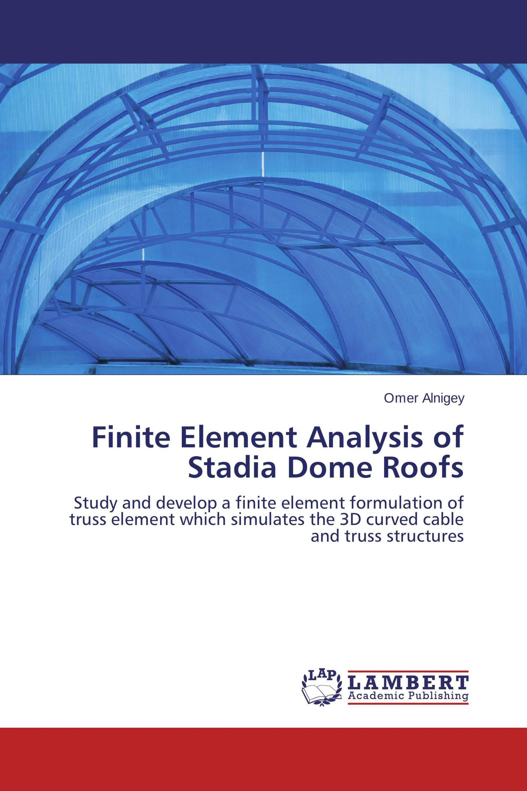 Finite Element Analysis of Stadia Dome Roofs / 978-3-659