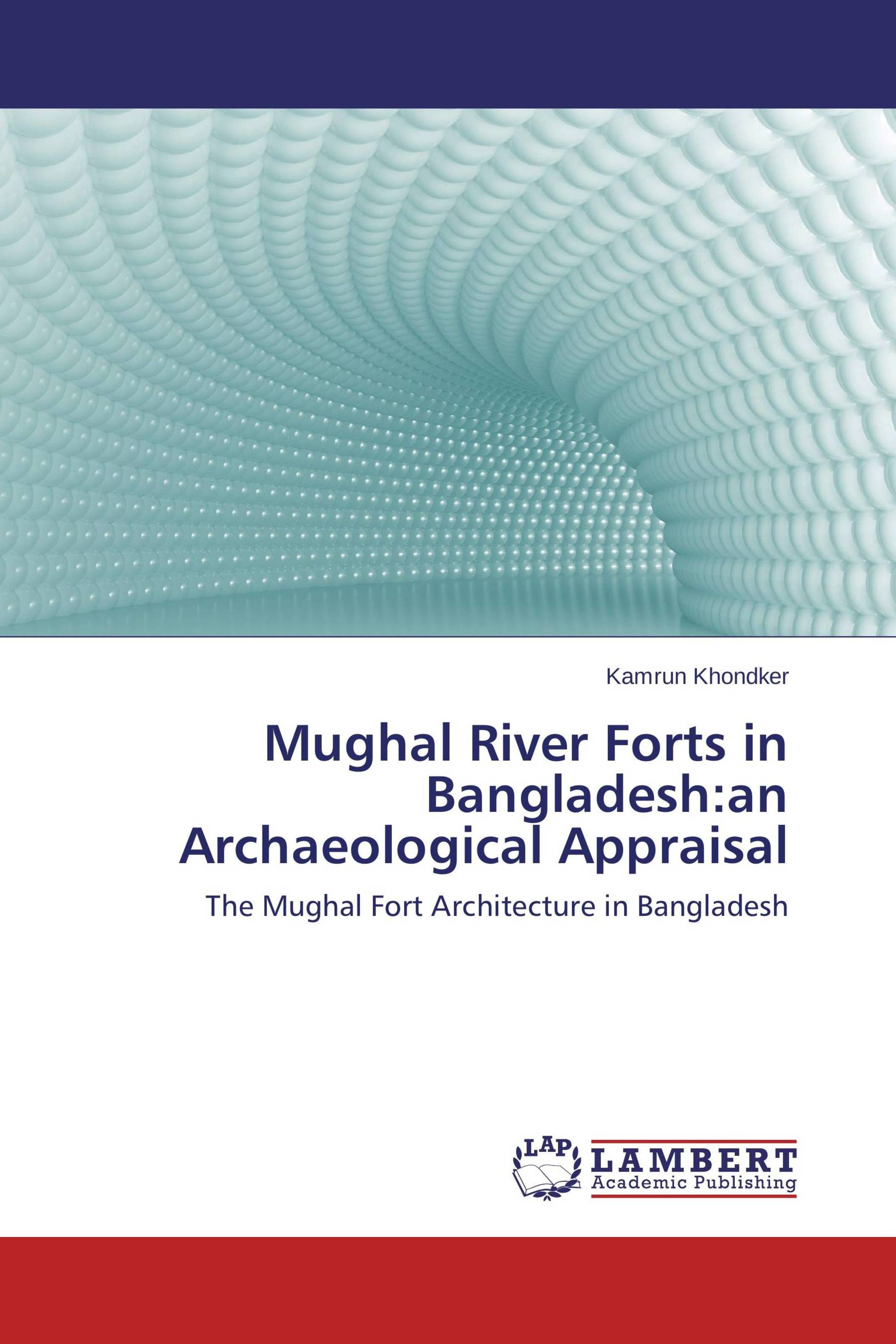 Mughal River Forts in Bangladesh:an Archaeological Appraisal