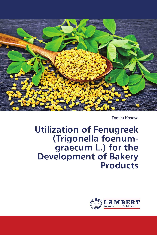 Utilization of Fenugreek (Trigonella foenum-graecum L.) for the Development of Bakery Products