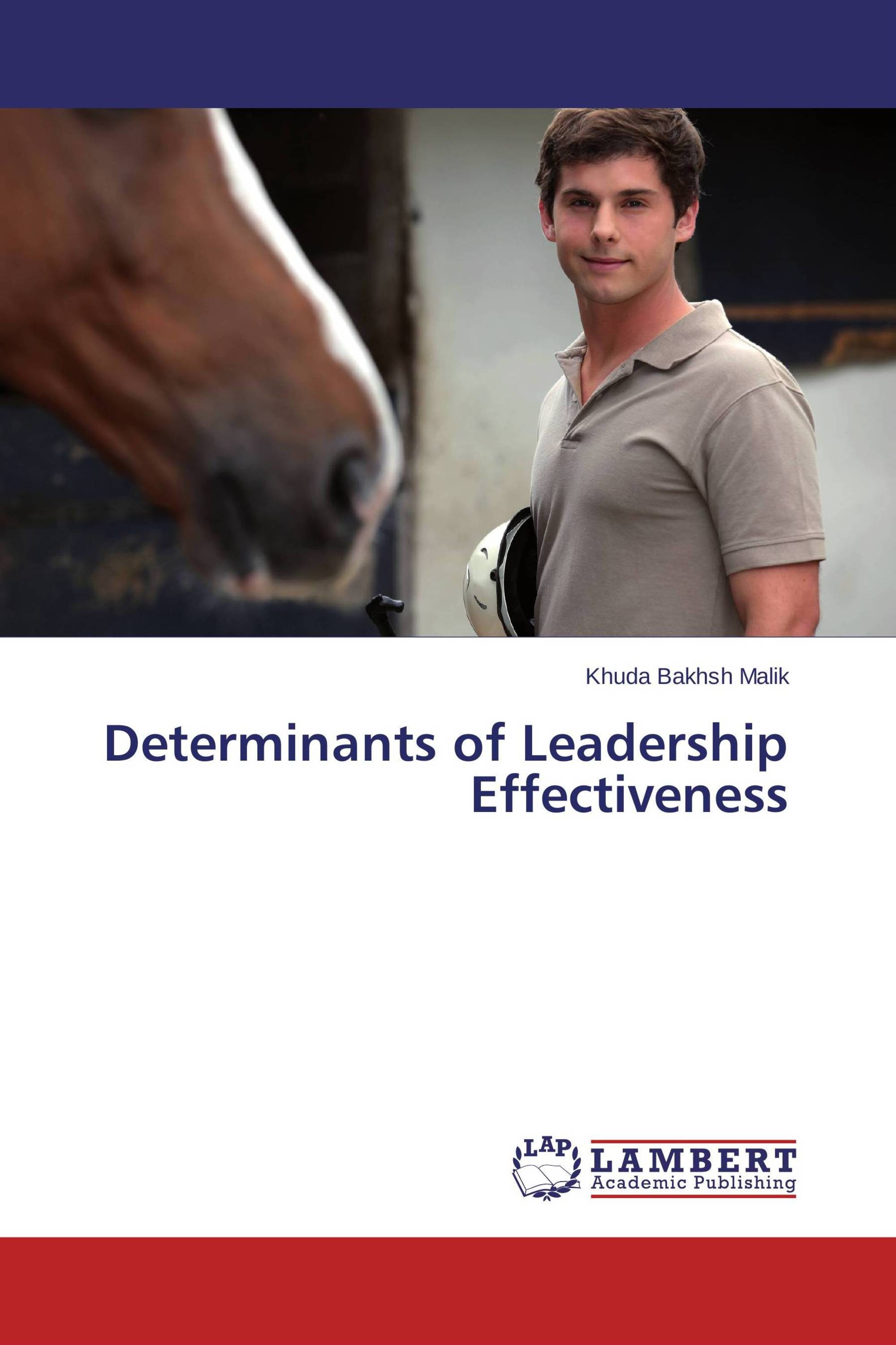 analysing leadership and determinants of leadership effectiveness The determinants of leadership role occupancy: genetic and personality factors  in leadership emergence or leadership effectiveness has sometimes been viewed with .